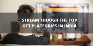 Stream Through The Top OTT Platforms In India