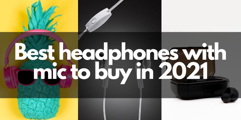 Best headphones with mic to buy in 2021